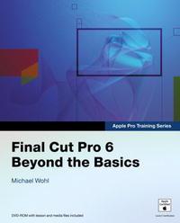 Apple Pro Training Series: Final Cut Pro 6 Beyond the Basics