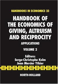 Handbook of the Economics of Giving, Altruism and Reciprocity, Volume 2: Applications (Handbooks in Economics)