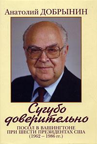 Сугубо доверительно. Посол в Вашингтоне при шести президентах США (1962-1986 гг.)