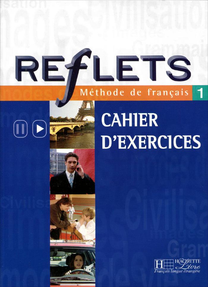 Reflets 1: Methode de francais: Cahier D'Exercices