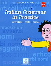 Italian Grammar in Practice: Exercises-Tests-Games