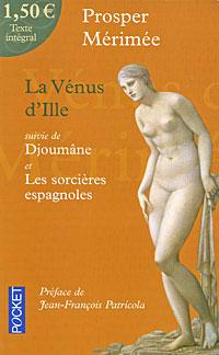 La Venus d'Ille: Suivi de Djoumane et de Les sorcieres espagnoles