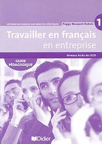 Travailler en francais en enterprise: Guide pedagogique: Niveaux A1/A2 du CECR