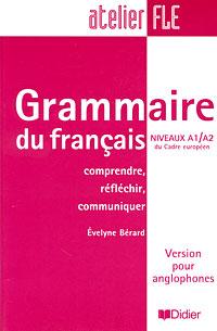 Grammaire du francais: Niveaux A1/A2 du Cadre europeen: Comprendre, reflechir, communiquer: Version pour anglophones