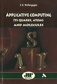 Applicative Computing: Its Quarks, Atoms and Molecules