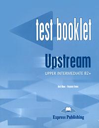 Bob Obee, Virginia Evans Upstream: Upper Intermediate B2+: Test Booklet upstream beginner a1 test booklet