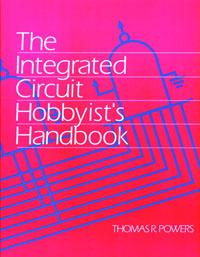 The Integrated Circuit Hobbyist's Handbook
