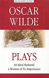 Oscar Wilde: Plays / Оскар Уайльд. Пьесы