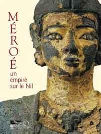 Meroe: Un empire sur le Nil