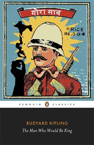 Rudyard Kipling The Man Who Would Be King: Selected Stories of Rudyard Kipling