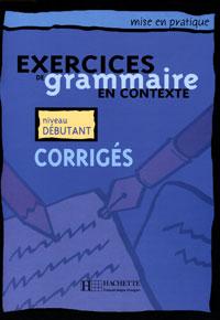 Exercices de grammaire en contexte: Corriges: Niveau Debutant