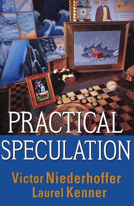 Practical Speculation. Victor Niederhoffer, Laurel Kenner