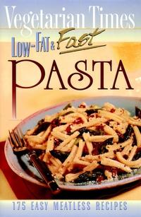 Vegetarian Times Low–Fat & Fast Pasta