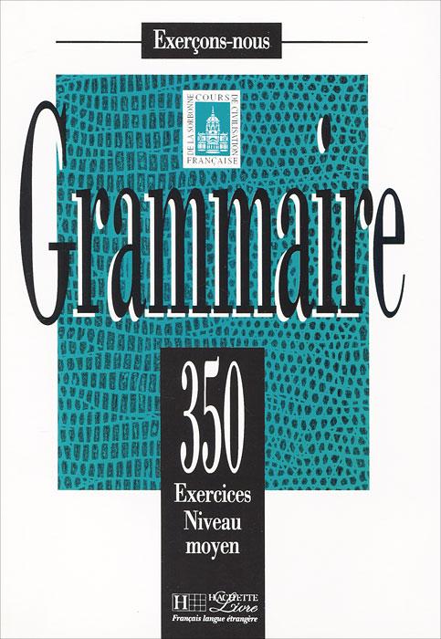 Exercons-Nous: Grammaire: 350 Exercices Niveau moyen