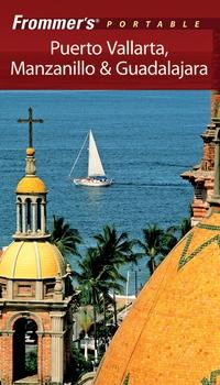 Frommer?s® Portable Puerto Vallarta, Manzanillo & Guadalajara