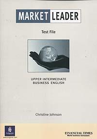 Market Leader: Business English: Upper Intermediate: Test File