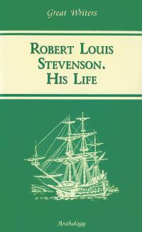 Robert Louis Stevevenson: His Life