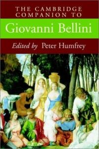 The Cambridge Companion to Giovanni Bellini (Cambridge Companions to the History of Art)