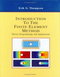 Erik G. Thompson Introduction to the Finite Element Method : Theory, Programming and Applications raja abhilash punagoti and venkateshwar rao jupally introduction to analytical method development and validation