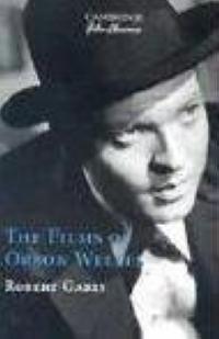 The Films of Orson Welles (Cambridge Film Classics)