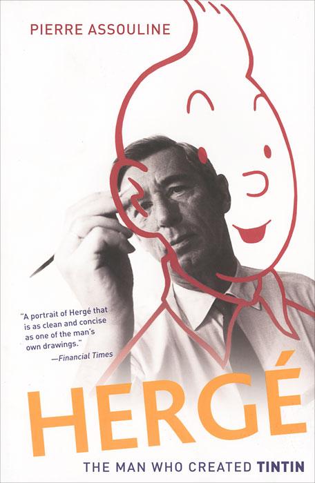 Herge. The Man Who Created Tintin