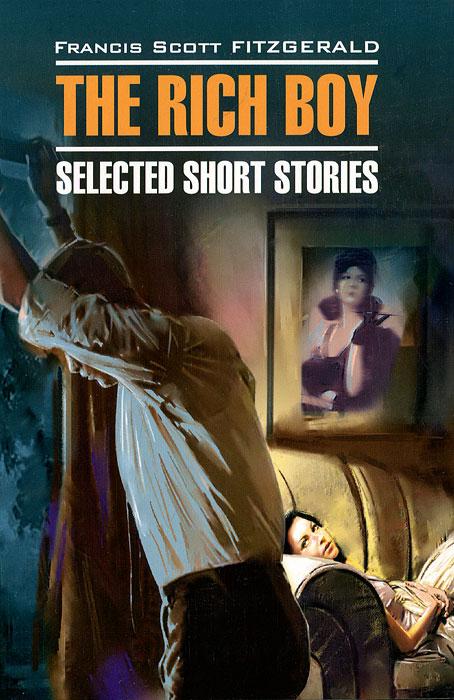 The Rich Boy: Selected Short Stories / Молодой богач. Избранные рассказы