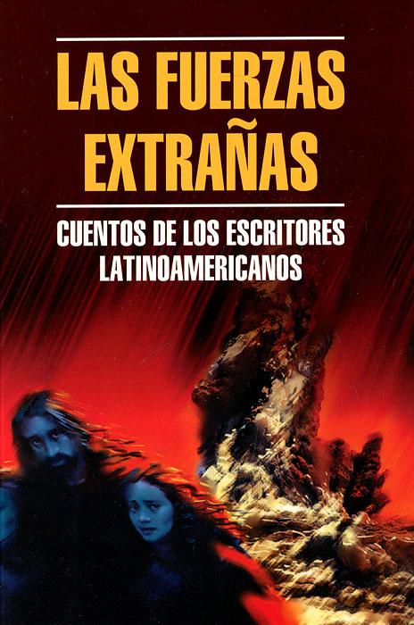 Las fuerzas Extranas Cuentos De Los Escritores Latinoamericanos. Leopoldo Lugones, Ruben Dario