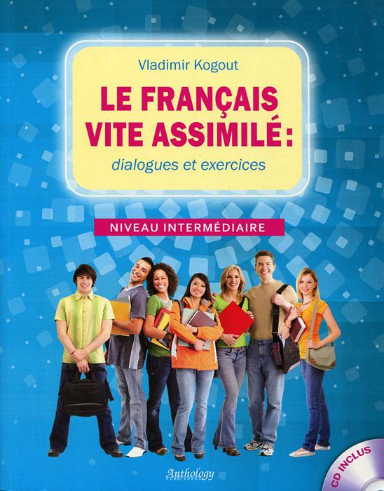 Le Francais Vite Assimile: Dialogues Et Exercices: Niveau Intermediaire (+ CD)