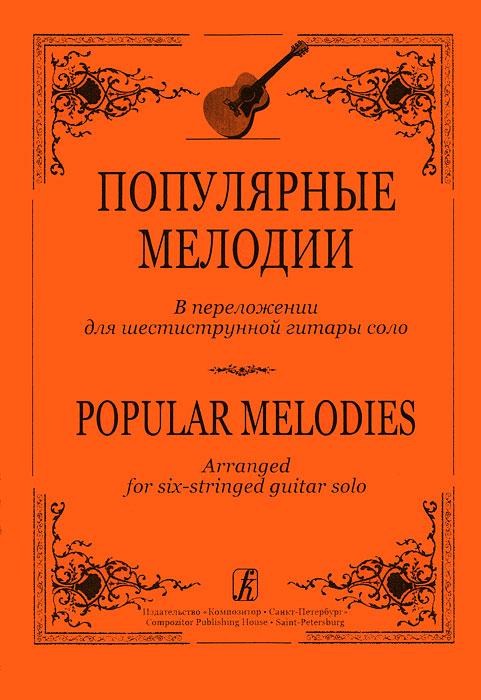 Популярные мелодии. В переложении для шестиструнной гитары соло / Popular Melodies: Arranged for Six-Stringed Guitar Solo