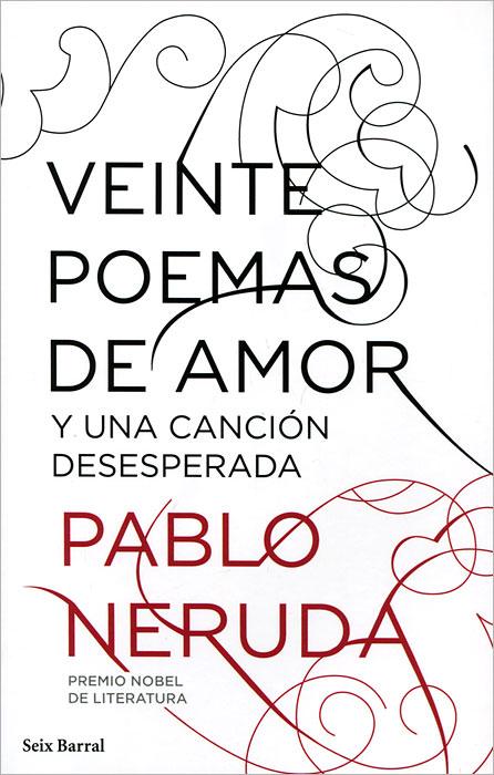 Pablo Neruda Veinte poemas de amor y una cancion desesperada