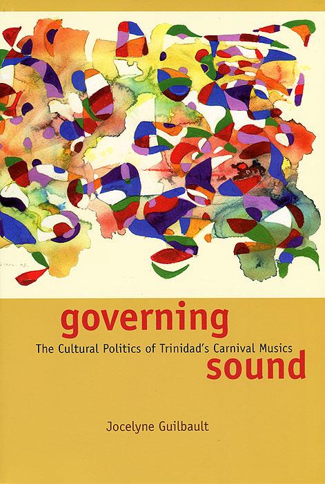 Governing Sound: The Cultural Politics of Trinidad's Carnival Musics (+ CD-ROM)