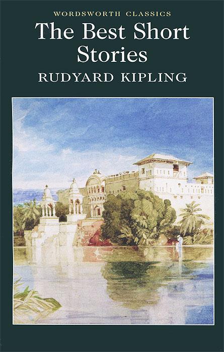 Rudyard Kipling Rudyard Kipling. The Best Short Stories