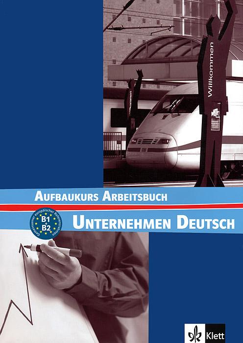 Unternehmen Deutsch: Aufbaukurs Arbeitsbuch