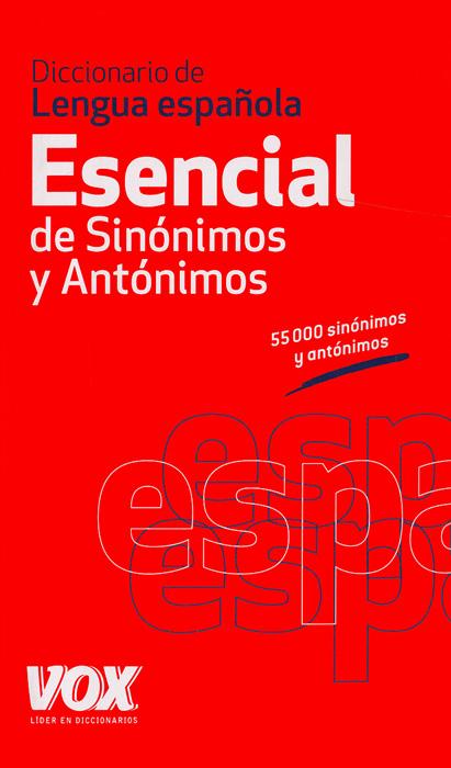 Diccionario de Lengua espanola: Esencial de Sinonimos y Antonimos