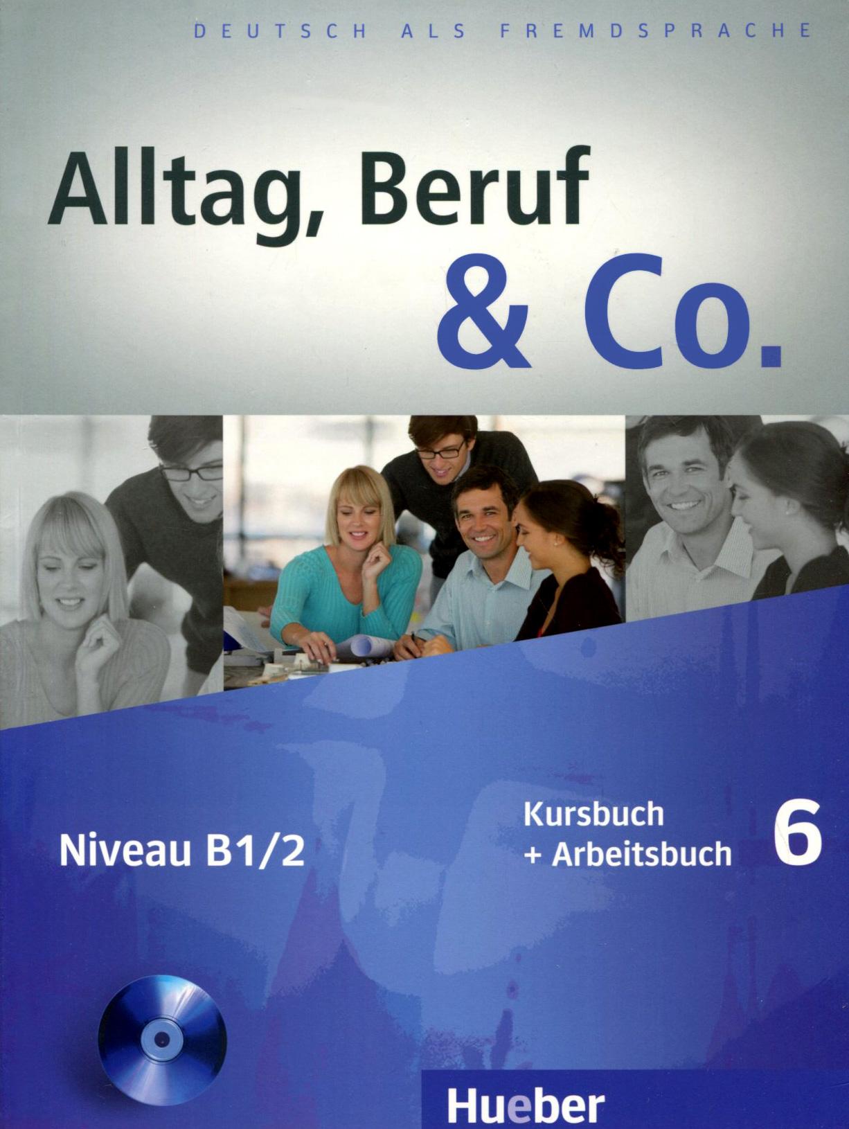 Alltag, Beruf & Co.: Kursbuch + Arbeitsbuch 6: Niveau B1/2 (+ CD-ROM)