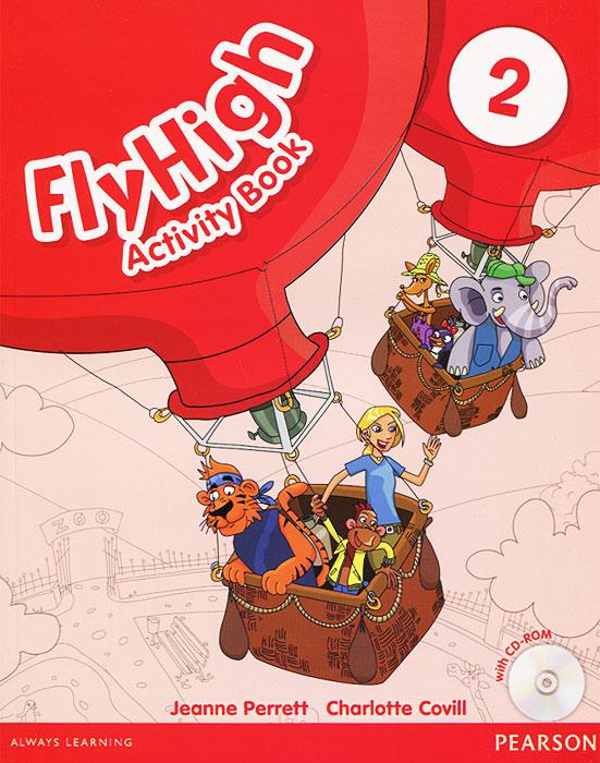 Jeanne Perrett, Charlotte Covill Fly High: Level 2: Activity Book (+ CD-ROM) aladdin level 2 cd rom