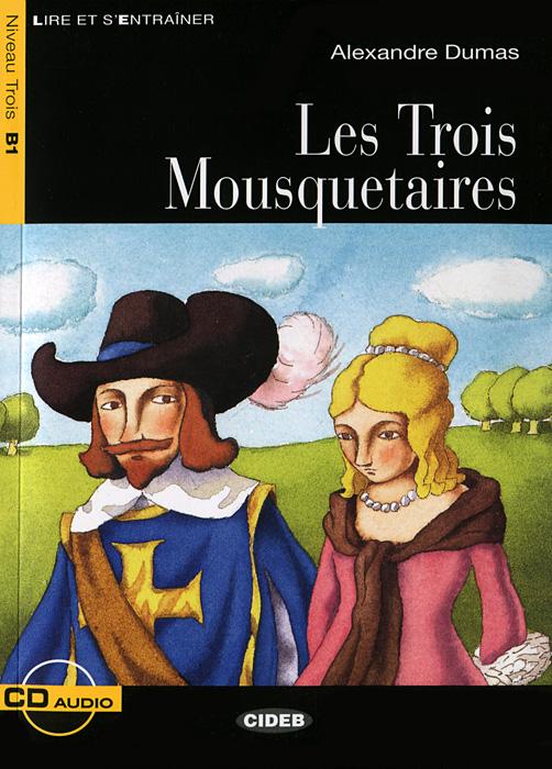 Les Trois Mousquet: Niveau trois B1 (+ CD)