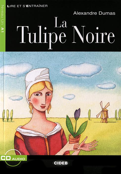 Alexandre Dumas La Tulipe Noire: Niveau un A1 (+ CD) tulipe noire la