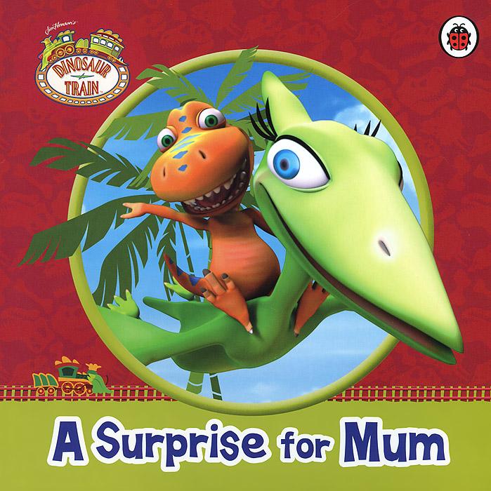 Dinosaur Train: A Surprise for Mum