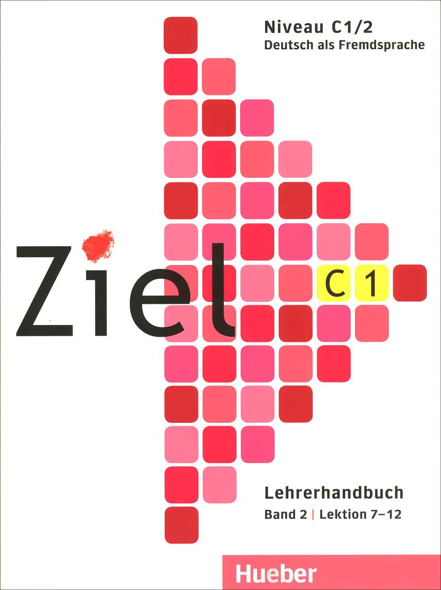 Ziel C 1: Deutsch als Fremdsprache: Lehrerhandbuch: Band 2: Lektion 7-12