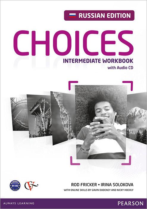 Choices: Intermediate Workbook: Russian Edition / Английский язык. Рабочая тетрадь (+ CD)