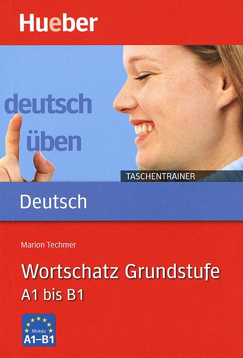 Deutsch Uben - Taschentrainer: Taschentrainer - Wortschatz Grundstufe A 1 bis B 1