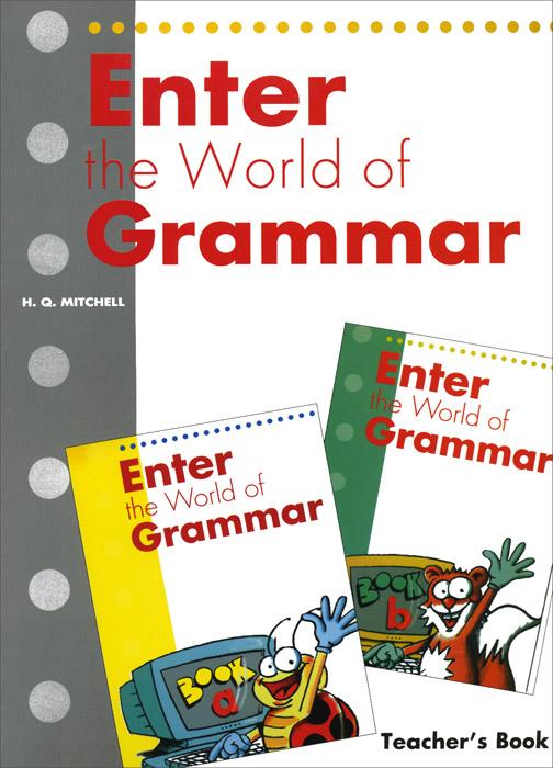 Enter the World of Grammar Teacher's Book A, B