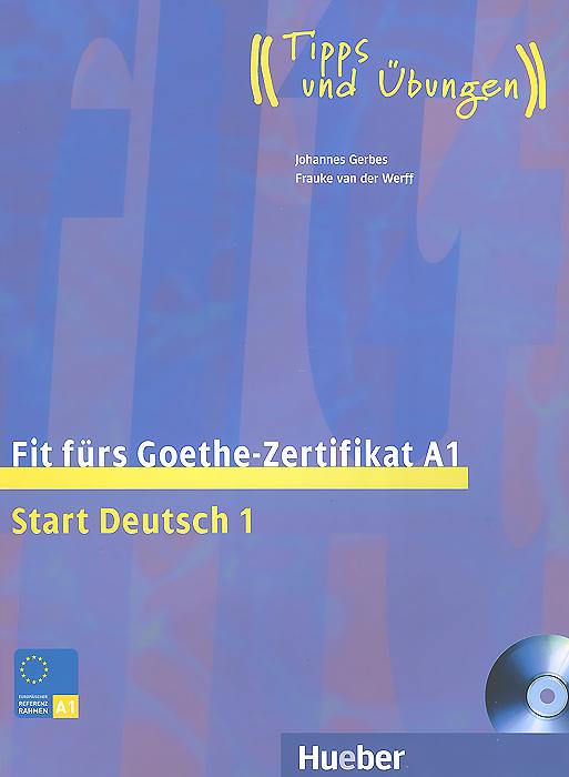 Fit furs Goethe-Zertifikat A1: Start Deutsch 1: Lehrbuch (+ CD-ROM)