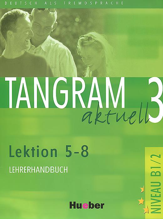 Tangram aktuell 3: Lektion 5-8: Lehrerhandbuch