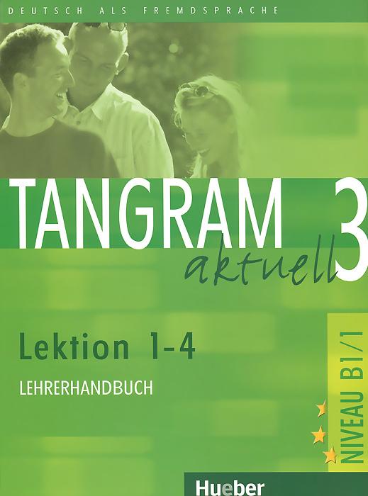 Tangram Aktuell 3: Lehrerhandbuch: Lektion 1-4