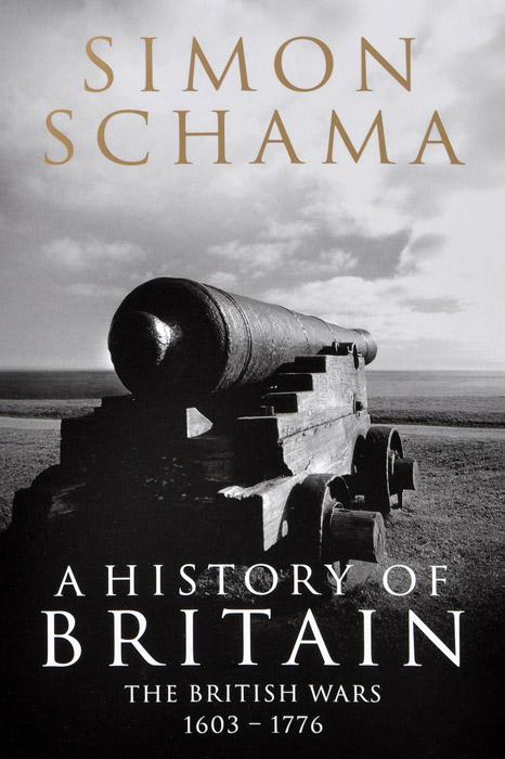 Simon Schama A History of Britain: The British Wars, 1603-1776