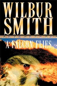 Wilbur Smith. A Falcon Flies