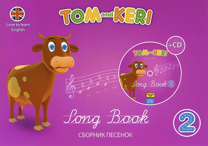 Ton and Keri: Song Book 2 / Том и Кери. Сборник песенок 2 (+ 2 CD-ROM)