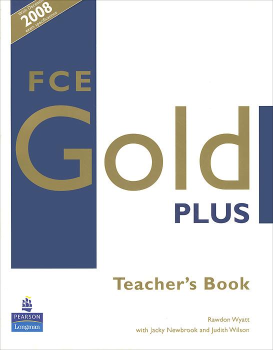 Rawdon Wyatt, Jacky Newbrook, Judith Wilson FCE Gold Plus: Teacher's Book jk by jacky time jk by jacky time jk001dwilz04